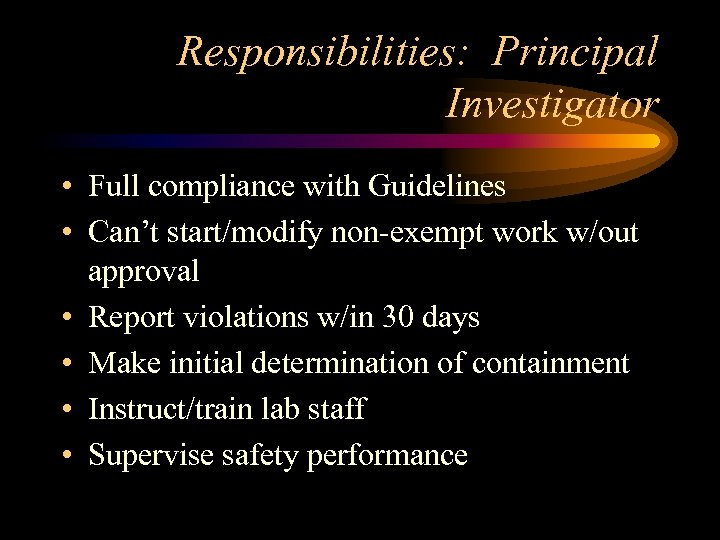 Responsibilities: Principal Investigator • Full compliance with Guidelines • Can't start/modify non-exempt work w/out