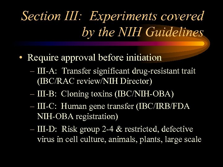 Section III: Experiments covered by the NIH Guidelines • Require approval before initiation –