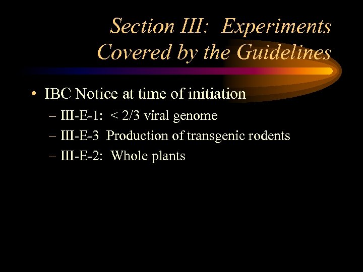 Section III: Experiments Covered by the Guidelines • IBC Notice at time of initiation
