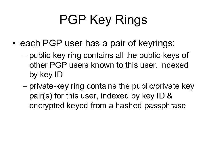 PGP Key Rings • each PGP user has a pair of keyrings: – public-key