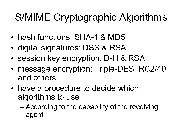 S/MIME Cryptographic Algorithms • • hash functions: SHA-1 & MD 5 digital signatures: DSS