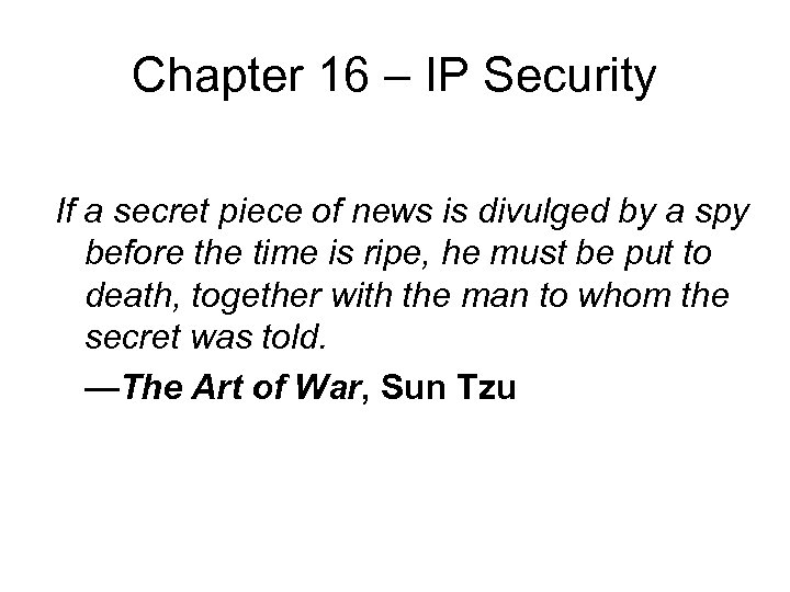 Chapter 16 – IP Security If a secret piece of news is divulged by