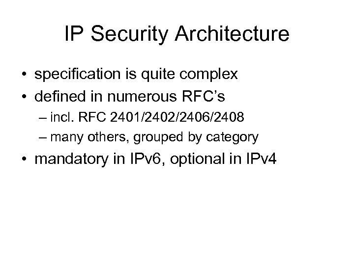 IP Security Architecture • specification is quite complex • defined in numerous RFC's –