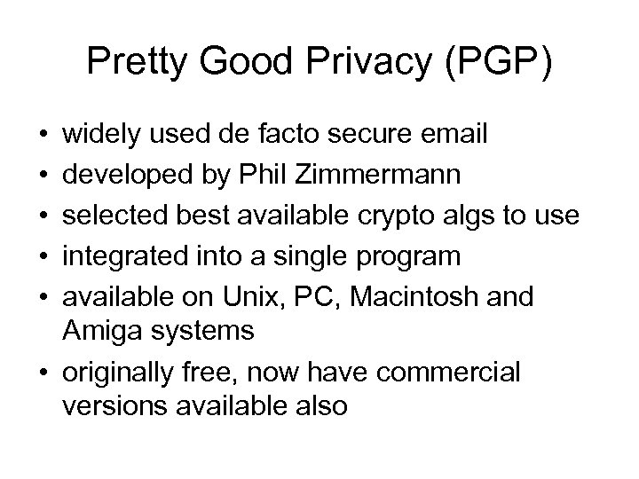 Pretty Good Privacy (PGP) • • • widely used de facto secure email developed