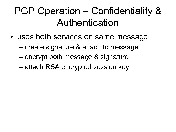 PGP Operation – Confidentiality & Authentication • uses both services on same message –