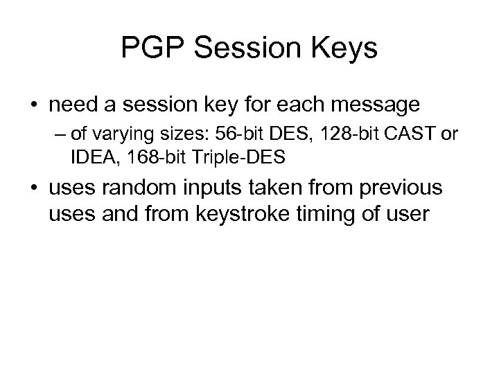 PGP Session Keys • need a session key for each message – of varying