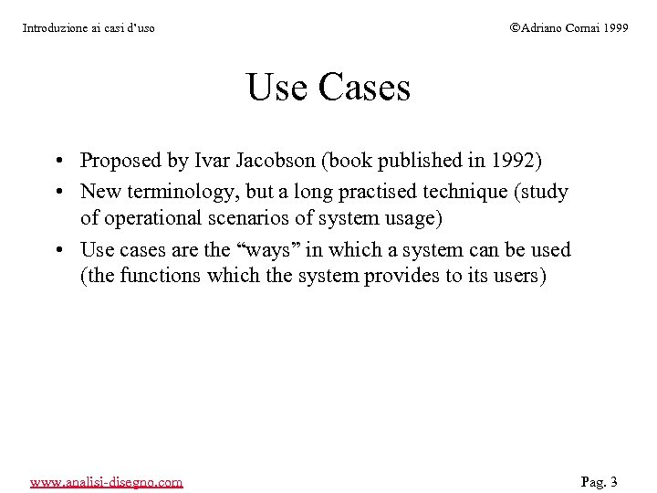 ÓAdriano Comai 1999 Introduzione ai casi d'uso Use Cases • Proposed by Ivar Jacobson
