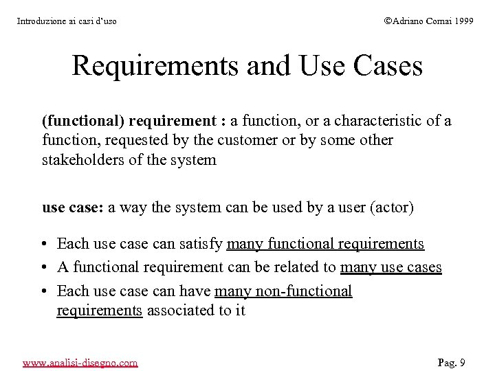 Introduzione ai casi d'uso ÓAdriano Comai 1999 Requirements and Use Cases (functional) requirement :