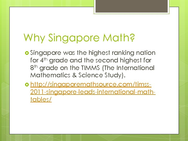 Why Singapore Math? Singapore was the highest ranking nation for 4 th grade and