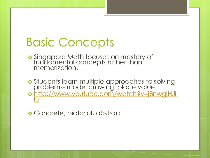 Basic Concepts Singapore Math focuses on mastery of fundamental concepts rather than memorization. Students