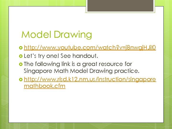 Model Drawing http: //www. youtube. com/watch? v=j 8 nwgj. HJi. I 0 Let's try