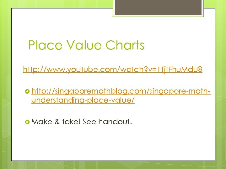 Place Value Charts http: //www. youtube. com/watch? v=1 Tjt. Fhu. Md. U 8 http: