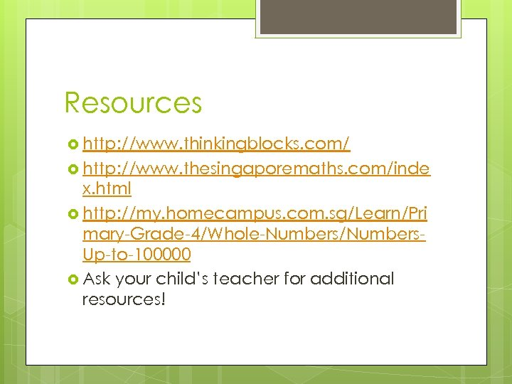 Resources http: //www. thinkingblocks. com/ http: //www. thesingaporemaths. com/inde x. html http: //my. homecampus.