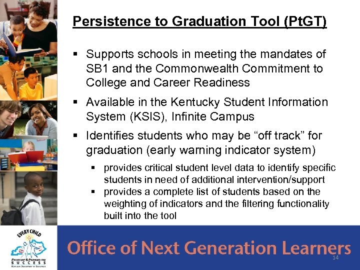 Persistence to Graduation Tool (Pt. GT) § Supports schools in meeting the mandates of