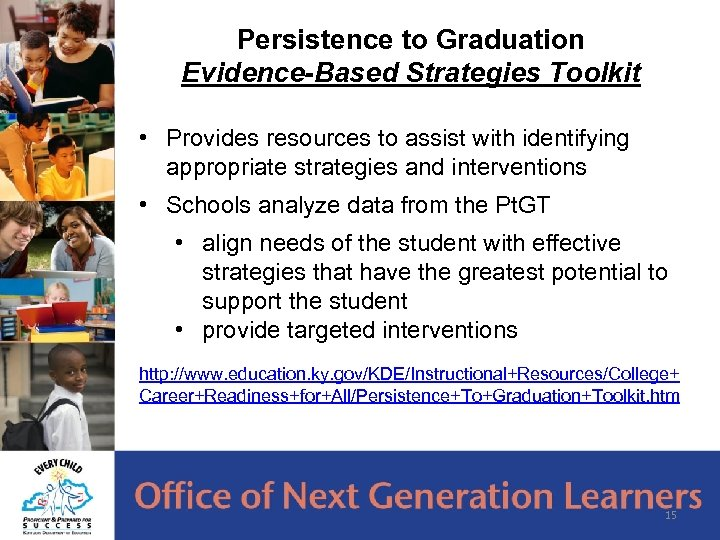 Persistence to Graduation Evidence-Based Strategies Toolkit • Provides resources to assist with identifying appropriate