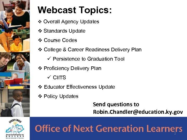 Webcast Topics: v Overall Agency Updates v Standards Update v Course Codes v College
