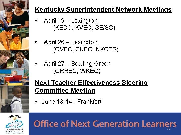 Kentucky Superintendent Network Meetings • April 19 – Lexington (KEDC, KVEC, SE/SC) • April