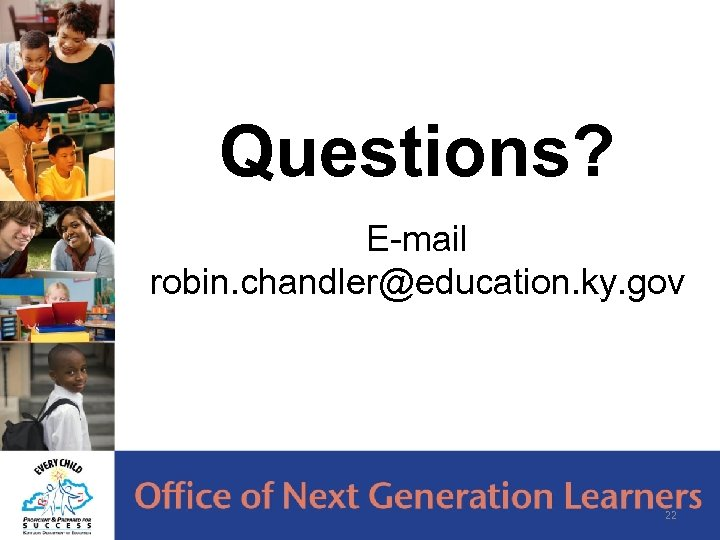 Questions? E-mail robin. chandler@education. ky. gov 22