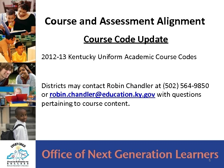 Course and Assessment Alignment Course Code Update 2012 -13 Kentucky Uniform Academic Course Codes
