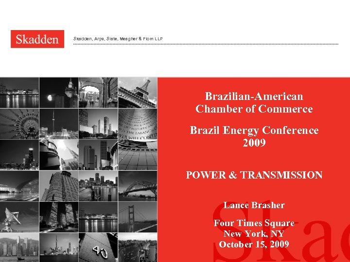 Skadden, Arps, Slate, Meagher & Flom LLP Brazilian-American Chamber of Commerce Brazil Energy Conference