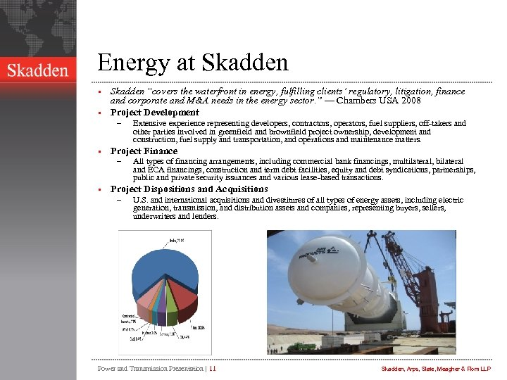 "Energy at Skadden ""covers the waterfront in energy, fulfilling clients' regulatory, litigation, finance and"