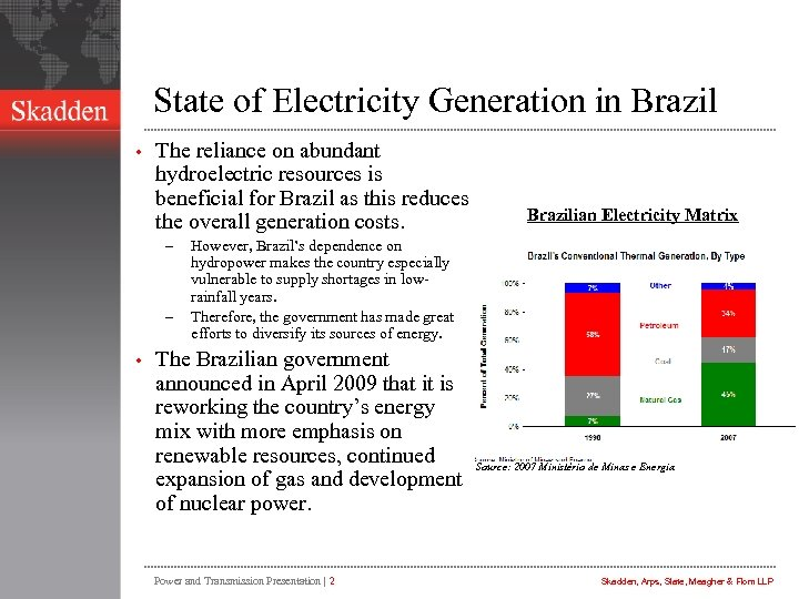 State of Electricity Generation in Brazil • The reliance on abundant hydroelectric resources is
