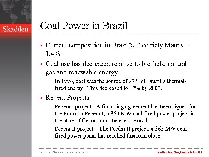 Coal Power in Brazil Current composition in Brazil's Electricty Matrix – 1. 4% •