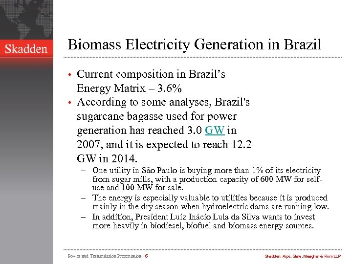 Biomass Electricity Generation in Brazil Current composition in Brazil's Energy Matrix – 3. 6%