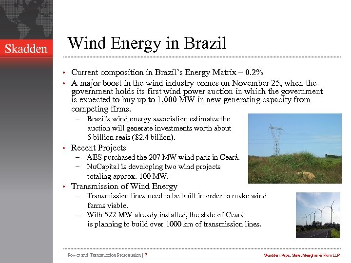 Wind Energy in Brazil • • Current composition in Brazil's Energy Matrix – 0.