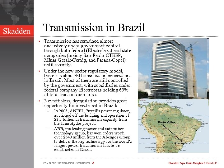 Transmission in Brazil Transmission has remained almost exclusively under government control through both federal