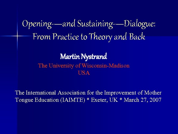 Opening—and Sustaining—Dialogue: From Practice to Theory and Back Martin Nystrand The University of Wisconsin-Madison