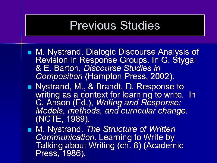 Previous Studies n n n M. Nystrand. Dialogic Discourse Analysis of Revision in Response