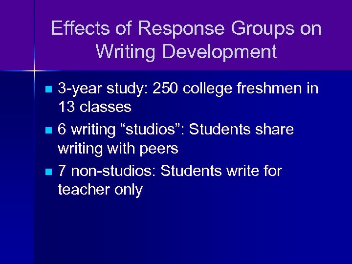 Effects of Response Groups on Writing Development 3 -year study: 250 college freshmen in