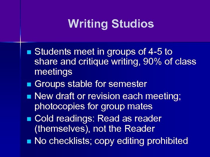 Writing Studios Students meet in groups of 4 -5 to share and critique writing,