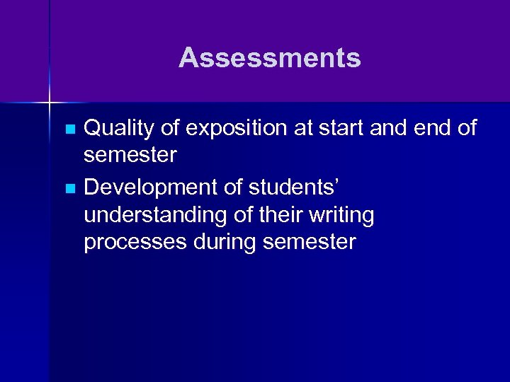 Assessments Quality of exposition at start and end of semester n Development of students'
