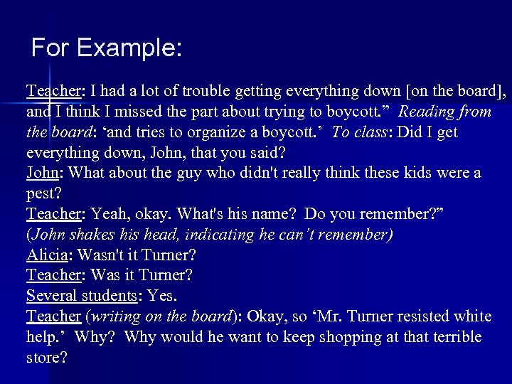 For Example: Teacher: I had a lot of trouble getting everything down [on the