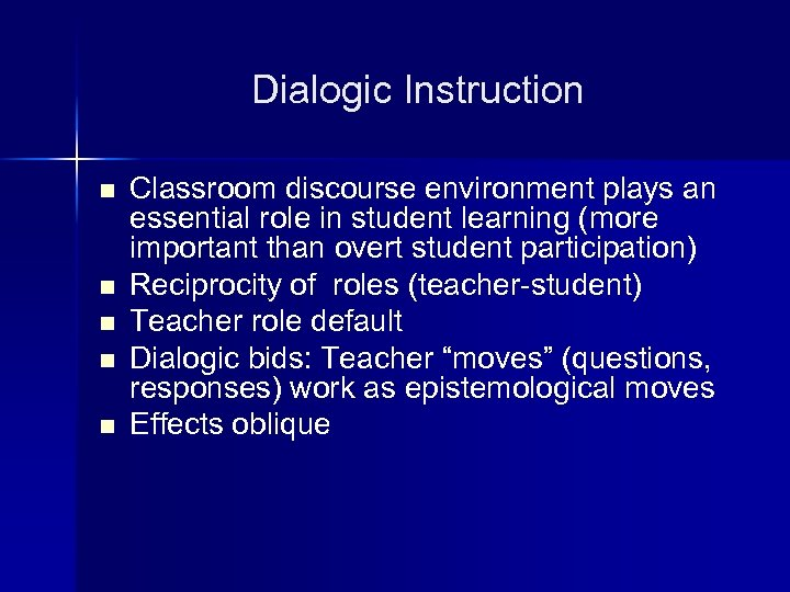 Dialogic Instruction n n Classroom discourse environment plays an essential role in student learning