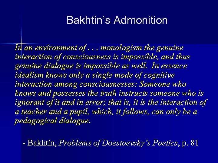 Bakhtin's Admonition In an environment of. . . monologism the genuine interaction of consciousness
