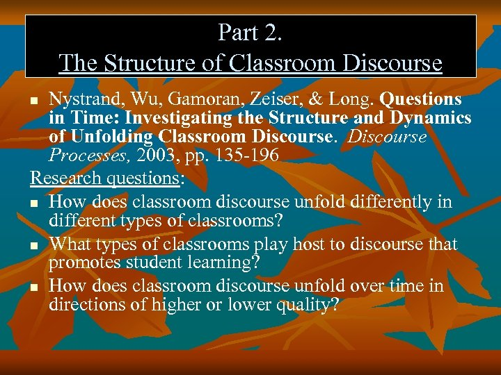 Part 2. The Structure of Classroom Discourse Nystrand, Wu, Gamoran, Zeiser, & Long. Questions
