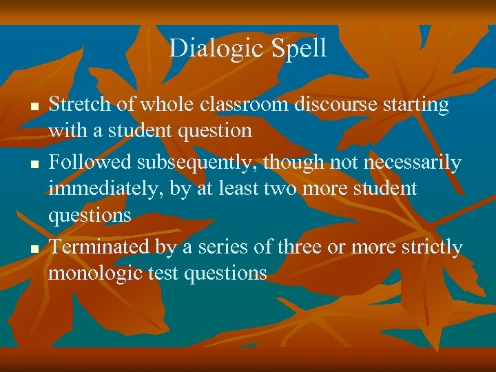 Dialogic Spell n n n Stretch of whole classroom discourse starting with a student