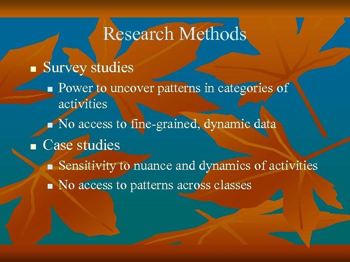 Research Methods n Survey studies n n n Power to uncover patterns in categories