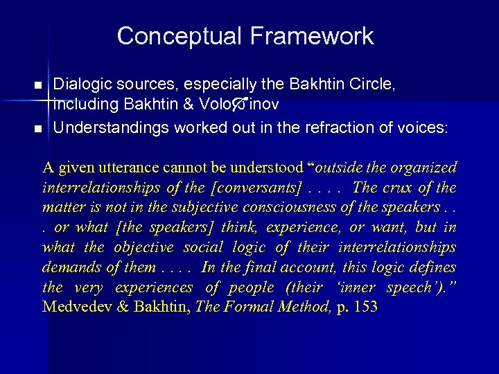Conceptual Framework n n Dialogic sources, especially the Bakhtin Circle, including Bakhtin & Volo