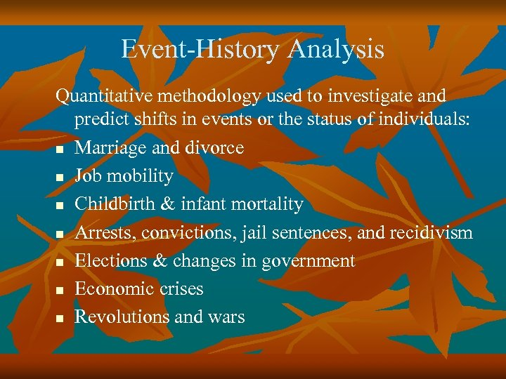 Event-History Analysis Quantitative methodology used to investigate and predict shifts in events or the