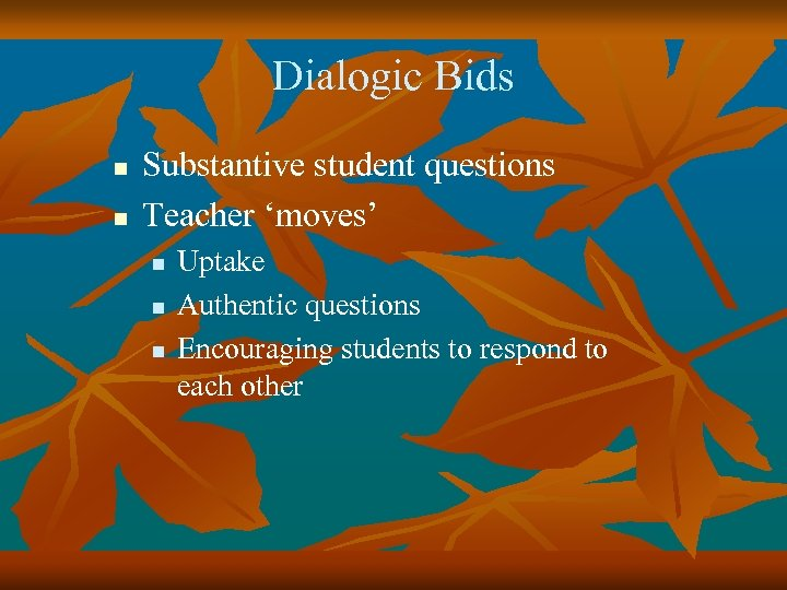 Dialogic Bids n n Substantive student questions Teacher 'moves' n n n Uptake Authentic