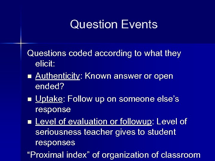 Question Events Questions coded according to what they elicit: n Authenticity: Known answer or