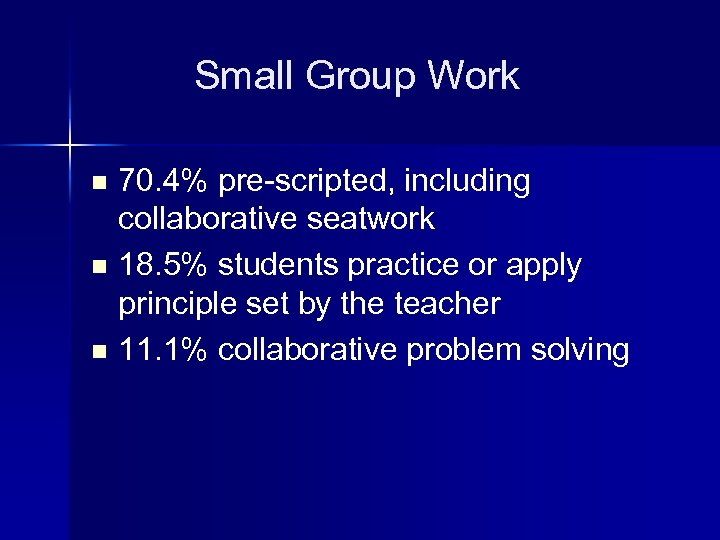 Small Group Work 70. 4% pre-scripted, including collaborative seatwork n 18. 5% students practice