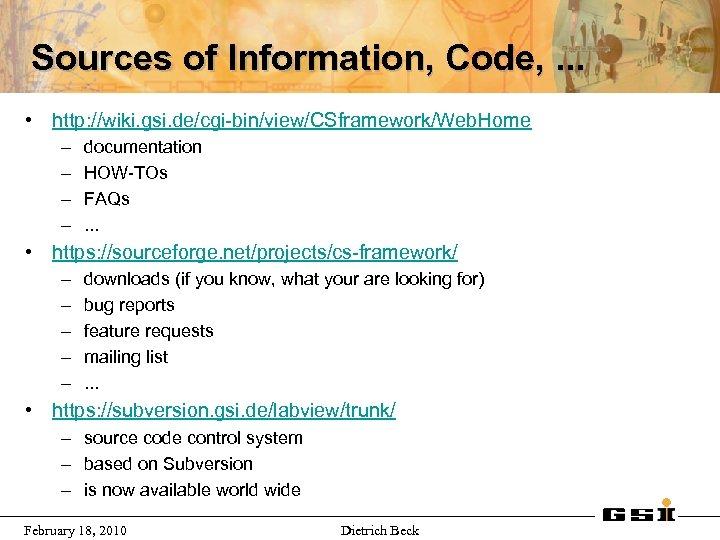 Sources of Information, Code, . . . • http: //wiki. gsi. de/cgi-bin/view/CSframework/Web. Home –