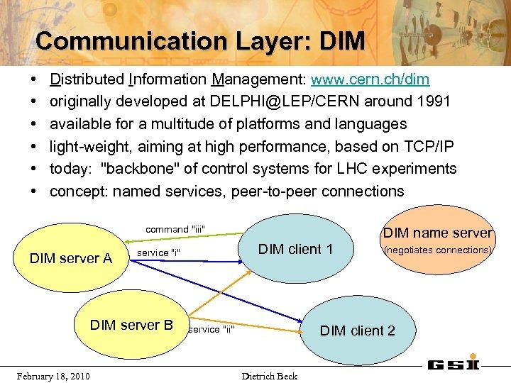 Communication Layer: DIM • • • Distributed Information Management: www. cern. ch/dim originally developed