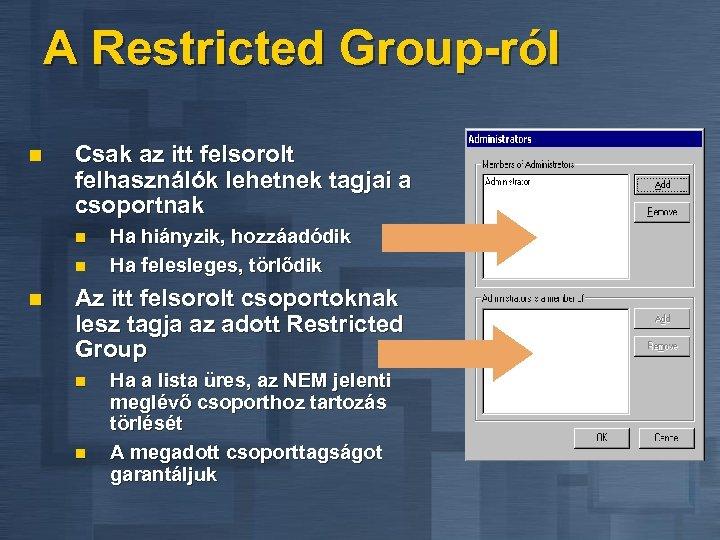 A Restricted Group-ról n Csak az itt felsorolt felhasználók lehetnek tagjai a csoportnak n