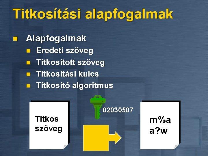 Titkosítási alapfogalmak n Alapfogalmak n n Eredeti szöveg Titkosított szöveg Titkosítási kulcs Titkosító algoritmus